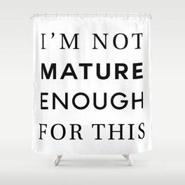 Not Mature Shower Curtain