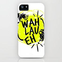 Wah Lau Eh! iPhone Case