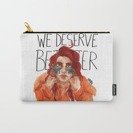 We Deserve Better. Carry-All Pouch