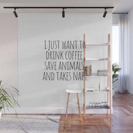 I Just Want to Drink Coffee, Save Animals and Take Naps Wall Mural