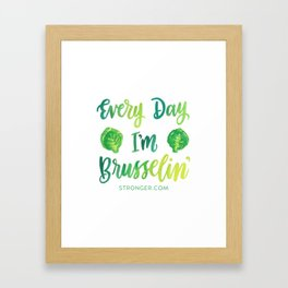 Every Day I'm Brusselin' Framed Art Print