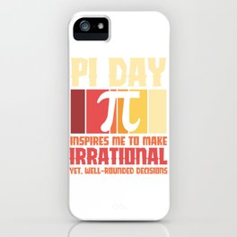 Pi Day inspires me to make irrational decisions iPhone Case