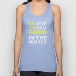 Believe There Is Good In The World Unisex Tank Top