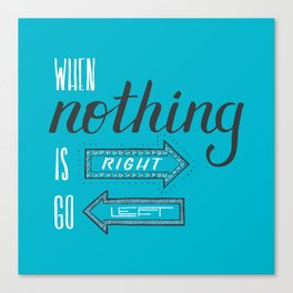 When nothing is right, go left Canvas Print