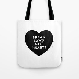 Break Laws Not Hearts Tote Bag