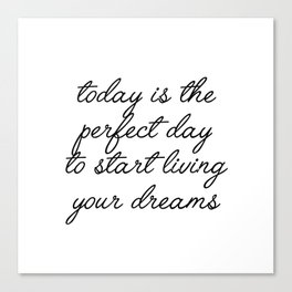 today is the perfect day Canvas Print