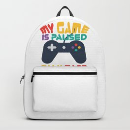 Gamer Geek My Game is Paused Talk Fast game Controller Backpack