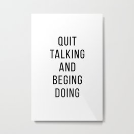 Quit talking and begin doing Metal Print