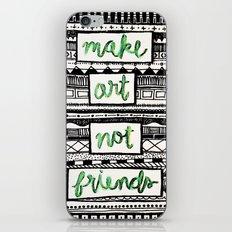 make art not friends iPhone & iPod Skin
