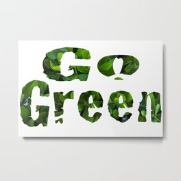 'Go Green' bold text filled in with green leaf coastal plants blossoming white flowers.   Metal Print
