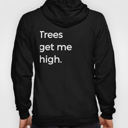 Trees Get Me High Funny Arborist Pun Hoody