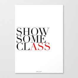 Show Some Class Canvas Print