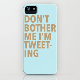 Don't Bother Me I'm Tweeting iPhone Case