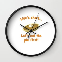 Life's Short Let's Eat Pie First Thanksgiving T-Shirt Wall Clock