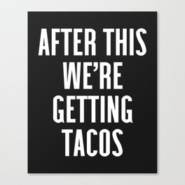 Getting Tacos Funny Quote Canvas Print