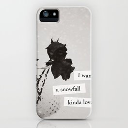 I want a snowfall kinda love. iPhone Case