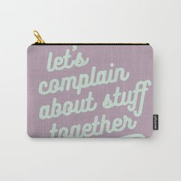 let's complain about stuff together Carry-All Pouch