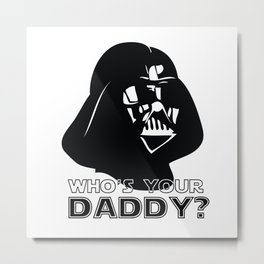 Who's Your Daddy? - Darth Vader Metal Print