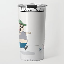 Like A Fat Kid Loves Candy Travel Mug