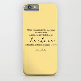 What a precious privilege it is to be alive iPhone Case