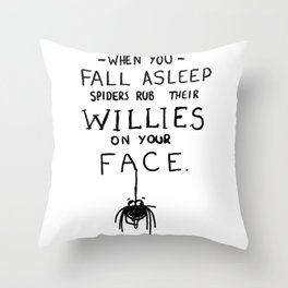 When You Fall Asleep Spiders Rub Their Willies on your Face. Throw Pillow