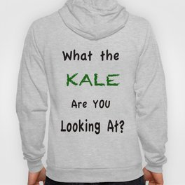 What the KALE are you Looking At? Hoody