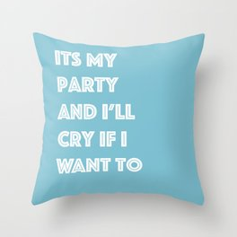 Its My Party And I'll Cry If I Want To Throw Pillow