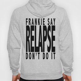 Frankie Say RELAPSE Don't Do It Hoody