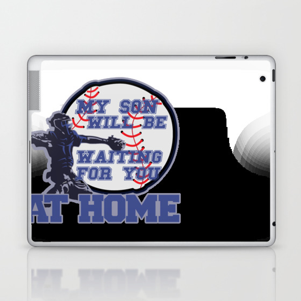 My Son Will Be Waiting For You At Home Laptop & Ipad Skin by Dejavu777 LSK8496416