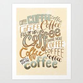 Gimme More Coffee!!! Art Print