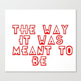The way it was meant to be Canvas Print