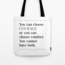 You Can Choose Courage or Comfort Brene Brown Quote, Daring Greatly Tote Bag