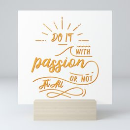 do it with passion or not at all Mini Art Print