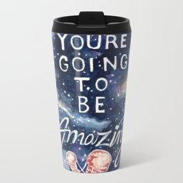 you're going to be amazing Metal Travel Mug