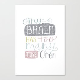 """Quirky Hand Lettered Quote print """"My Brain Has Too Many Tabs Open"""" Canvas Print"""