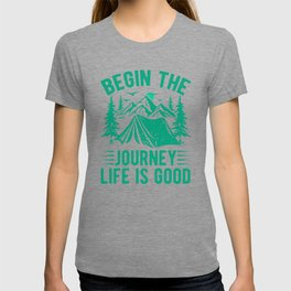 Begin The Journey Life Is Good gr T-shirt