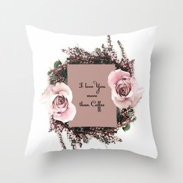 I love you more than coffee Throw Pillow