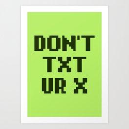 Don't Txt Ur X Art Print