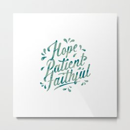 Quotes Lettering - Hope, Patient, Faithful Metal Print