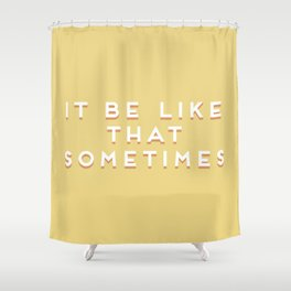 """""""It be like that sometimes"""" Vintage Yellow Type Shower Curtain"""