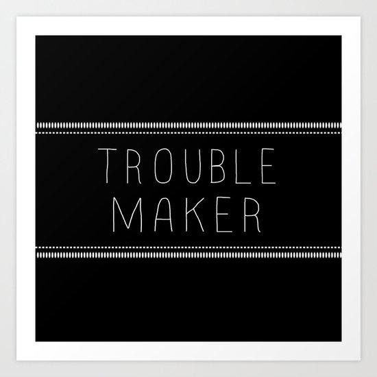 Troublemaker Art Print