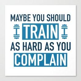 Train As Hard As You Complain Canvas Print