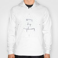 never stop exploring Hoodies featuring Never stop exploring by Earthlightened
