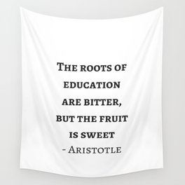 Greek Philosophy Quotes - Aristotle - The roots of education are bitter but the fruit is sweet Wall Tapestry