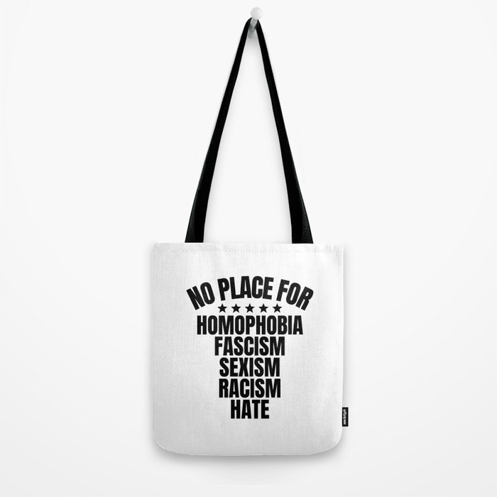 No Place for Homophobia, Fascism, Sexism, Racism, Hate Tote Bag