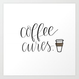 Coffee Cures Art Print