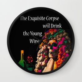 The Exquisite Corpse will Drink the Young Wine Wall Clock