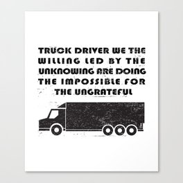 Truckers Funny Truck Driver We The Willing Canvas Print