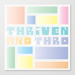 Thriven and Thro Excellent Canvas Print