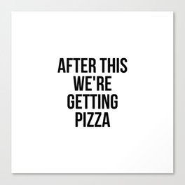 After this, we're getting pizza Canvas Print